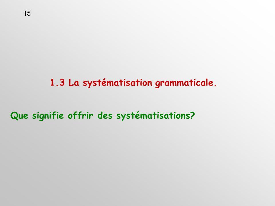 1.3 La systématisation grammaticale. Que signifie offrir des systématisations 15