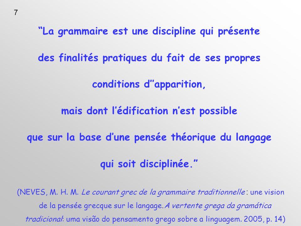 La grammaire est une discipline qui présente des finalités pratiques du fait de ses propres conditions dapparition, mais dont lédification nest possible que sur la base dune pensée théorique du langage qui soit disciplinée.