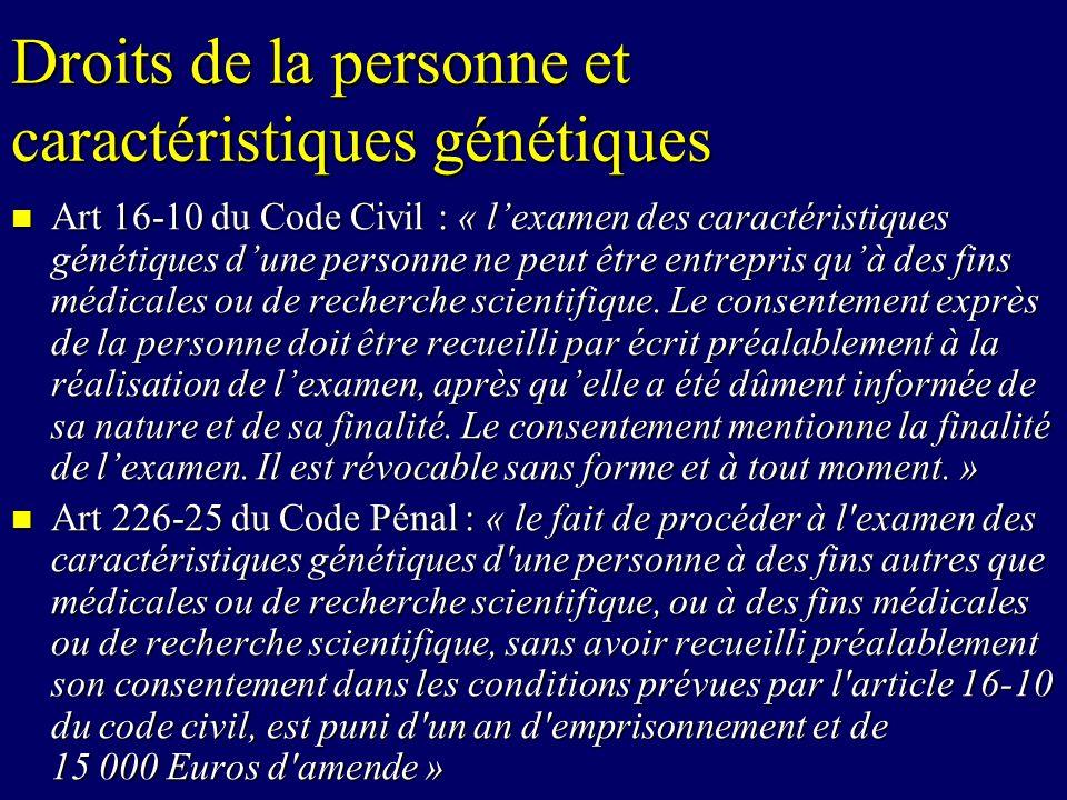 Droits de la personne et caractéristiques génétiques Art 16-10 du Code Civil : « lexamen des caractéristiques génétiques dune personne ne peut être en