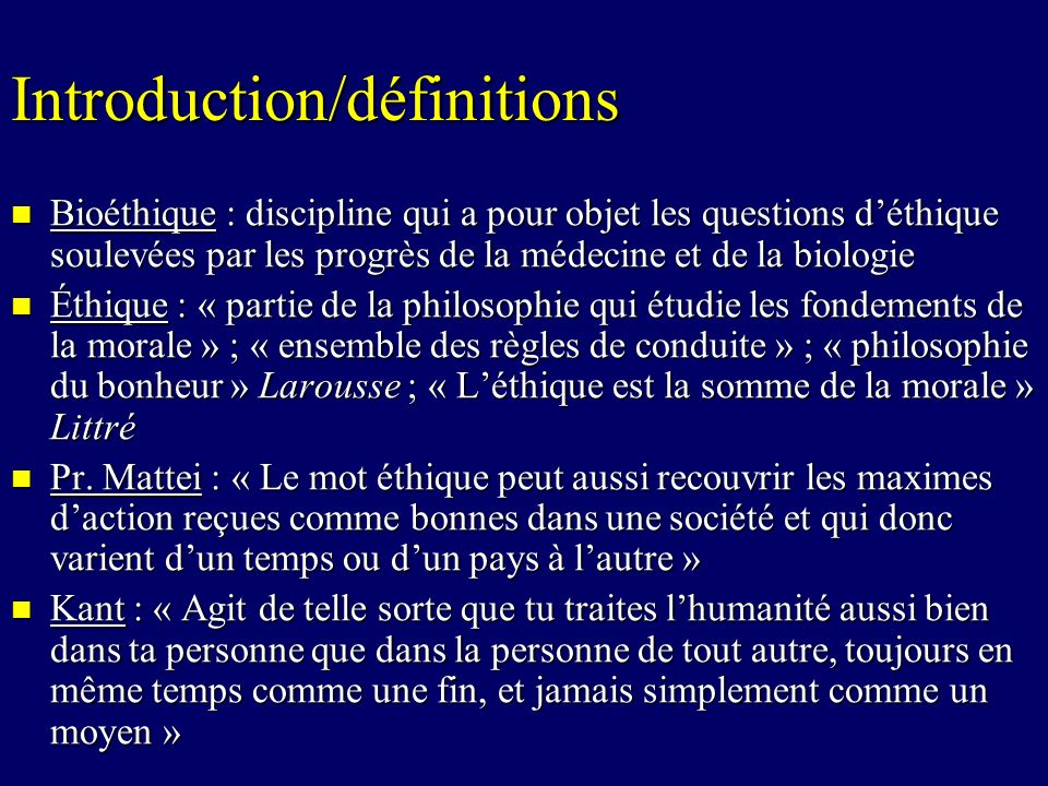 Introduction/définitions Bioéthique : discipline qui a pour objet les questions déthique soulevées par les progrès de la médecine et de la biologie Bi