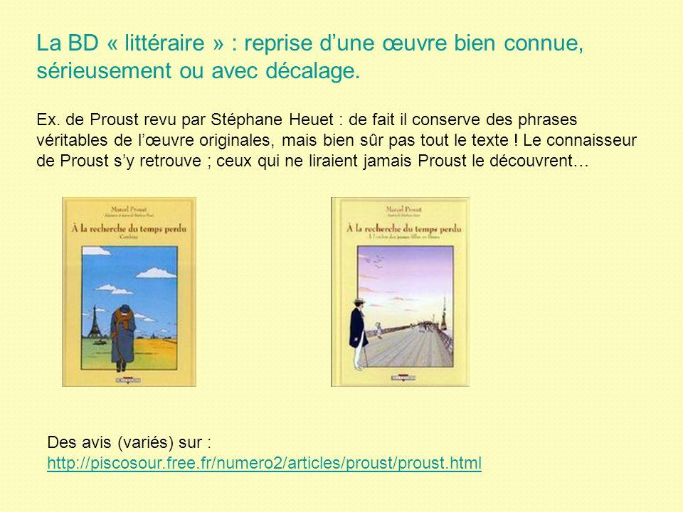 La BD « littéraire » : reprise dune œuvre bien connue, sérieusement ou avec décalage. Ex. de Proust revu par Stéphane Heuet : de fait il conserve des