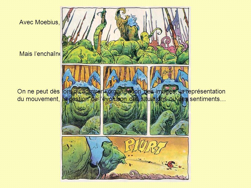 Avec Moebius, limage lemporte souvent sur le texte. Mais lenchaînement dimages parle de lui-même On ne peut dès lors quadmirer lorganisation des image