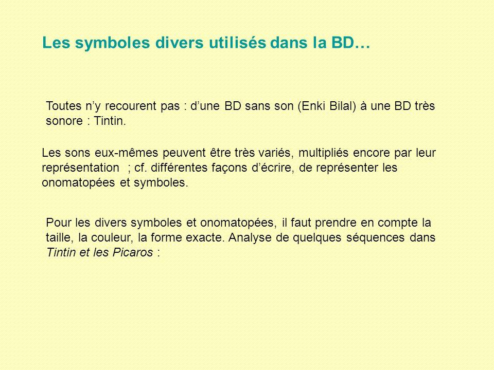 Les symboles divers utilisés dans la BD… Toutes ny recourent pas : dune BD sans son (Enki Bilal) à une BD très sonore : Tintin. Pour les divers symbol