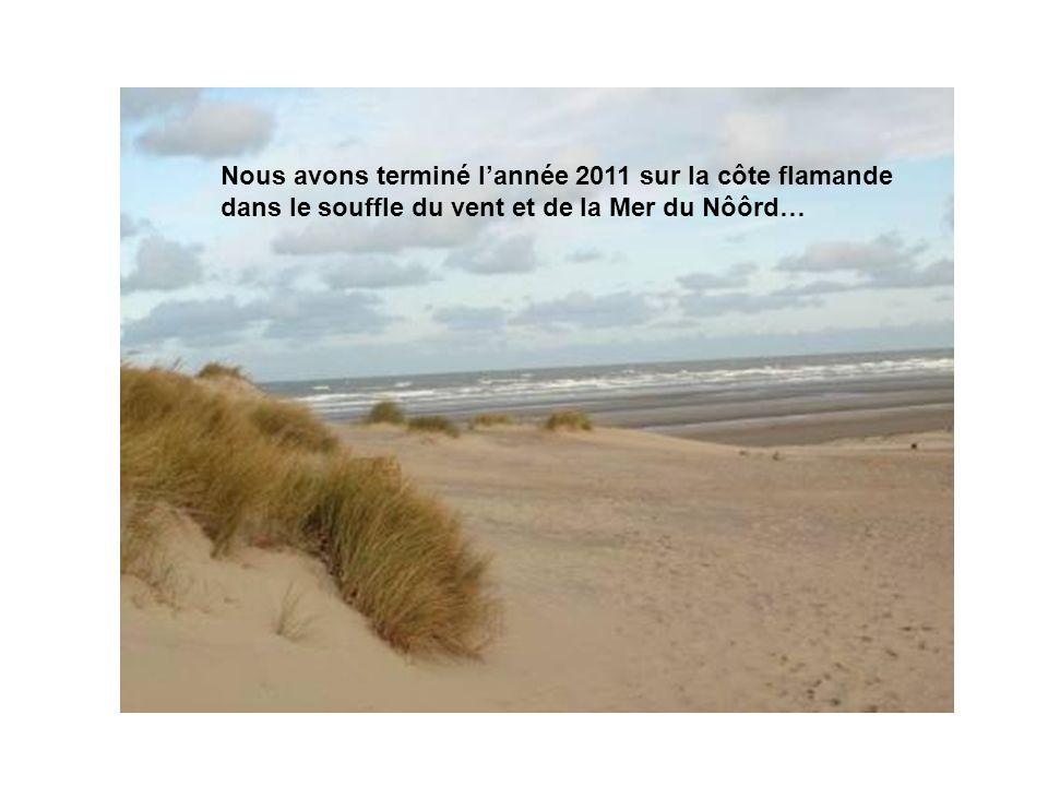 Nous avons terminé lannée 2011 sur la côte flamande dans le souffle du vent et de la Mer du Nôôrd…