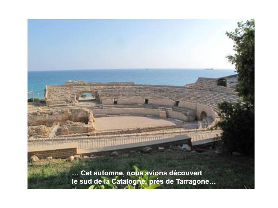 … Cet automne, nous avions découvert le sud de la Catalogne, près de Tarragone…