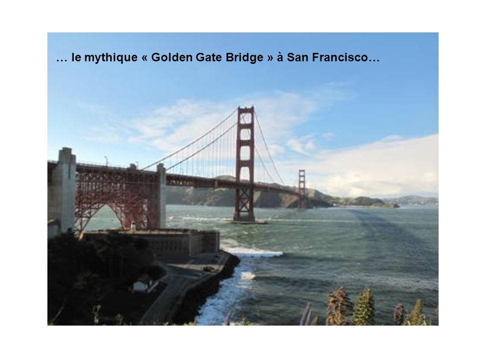 … le mythique « Golden Gate Bridge » à San Francisco…
