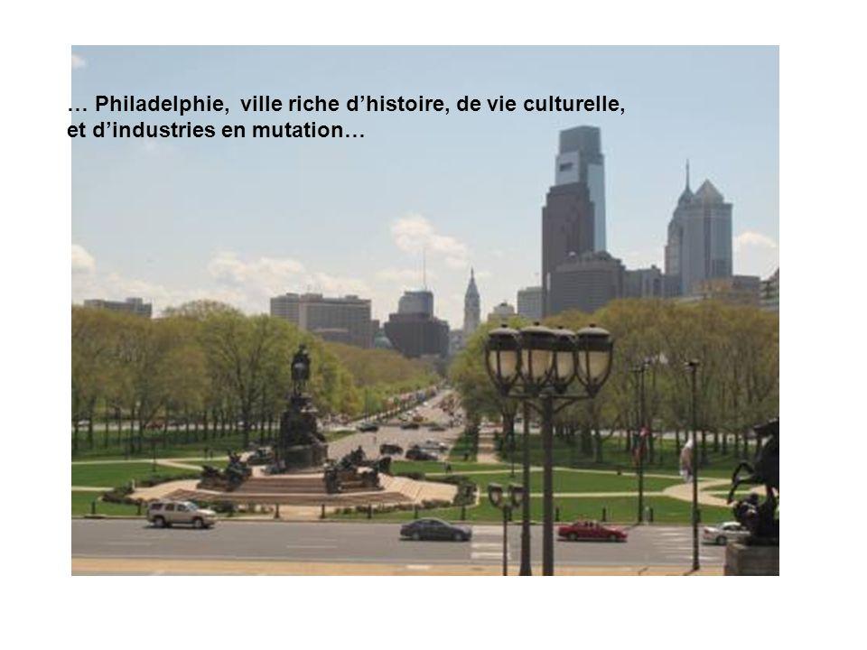 … Philadelphie, ville riche dhistoire, de vie culturelle, et dindustries en mutation…