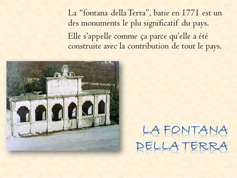 La fontana della Terra, batie en 1771 est un des monuments le plu significatif du pays. Elle sappelle comme ça parce quelle a été construite avec la c