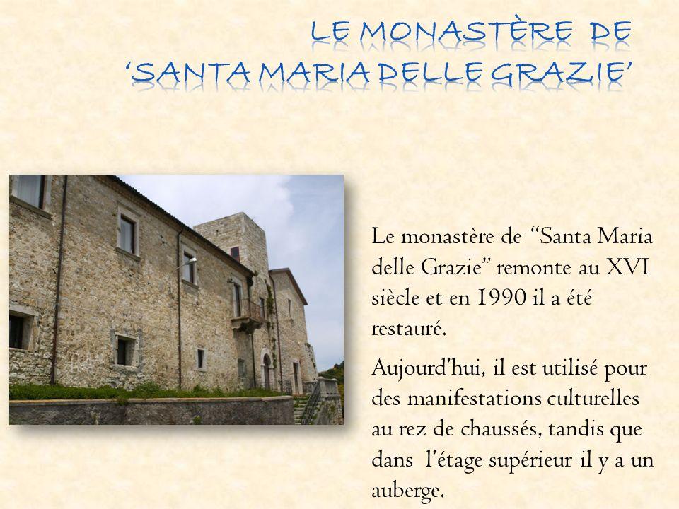 Le monastère de Santa Maria delle Grazie remonte au XVI siècle et en 1990 il a été restauré. Aujourdhui, il est utilisé pour des manifestations cultur