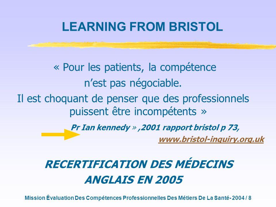Mission Évaluation Des Compétences Professionnelles Des Métiers De La Santé- 2004 / 8 LEARNING FROM BRISTOL « Pour les patients, la compétence nest pas négociable.
