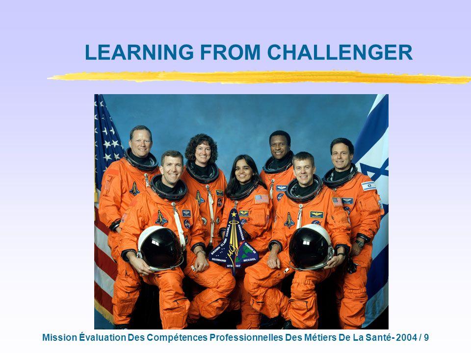 Mission Évaluation Des Compétences Professionnelles Des Métiers De La Santé- 2004 / 9 LEARNING FROM CHALLENGER