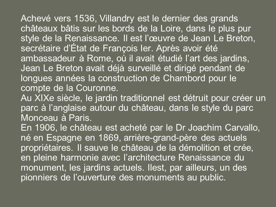 Achevé vers 1536, Villandry est le dernier des grands châteaux bâtis sur les bords de la Loire, dans le plus pur style de la Renaissance. Il est lœuvr