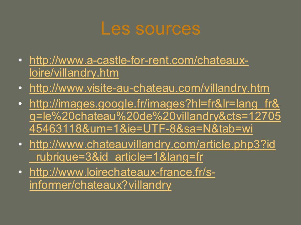 Les sources http://www.a-castle-for-rent.com/chateaux- loire/villandry.htmhttp://www.a-castle-for-rent.com/chateaux- loire/villandry.htm http://www.vi