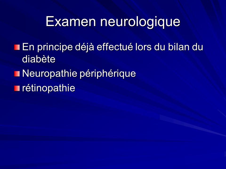 Examen neurologique En principe déjà effectué lors du bilan du diabète Neuropathie périphérique rétinopathie