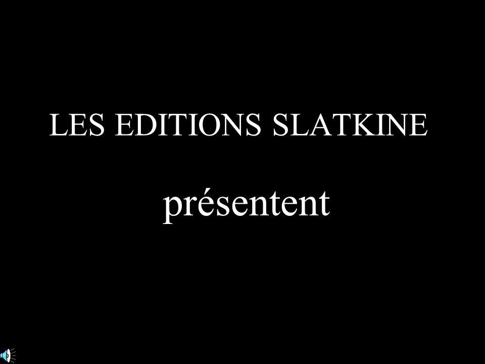 présentent LES EDITIONS SLATKINE