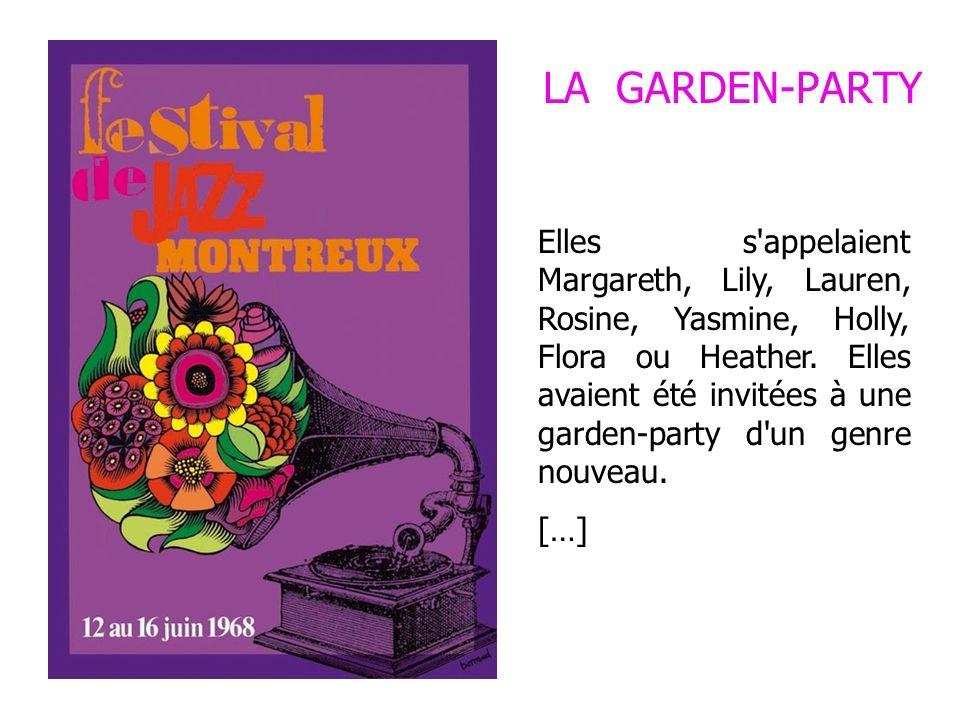 LA GARDEN-PARTY Elles s'appelaient Margareth, Lily, Lauren, Rosine, Yasmine, Holly, Flora ou Heather. Elles avaient été invitées à une garden-party d'