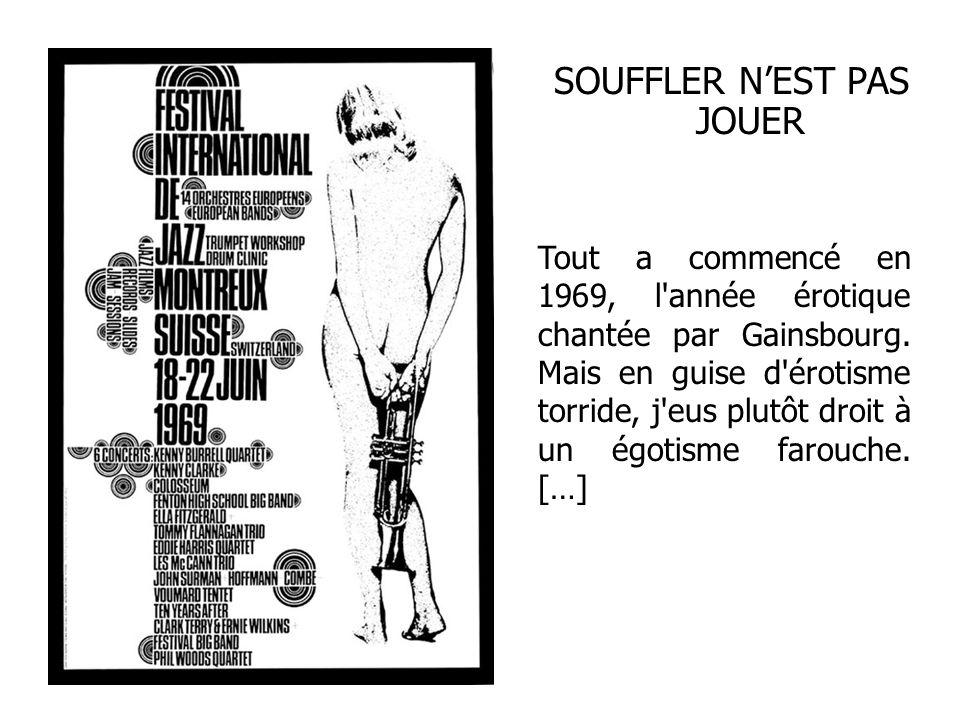 SOUFFLER NEST PAS JOUER Tout a commencé en 1969, l'année érotique chantée par Gainsbourg. Mais en guise d'érotisme torride, j'eus plutôt droit à un ég