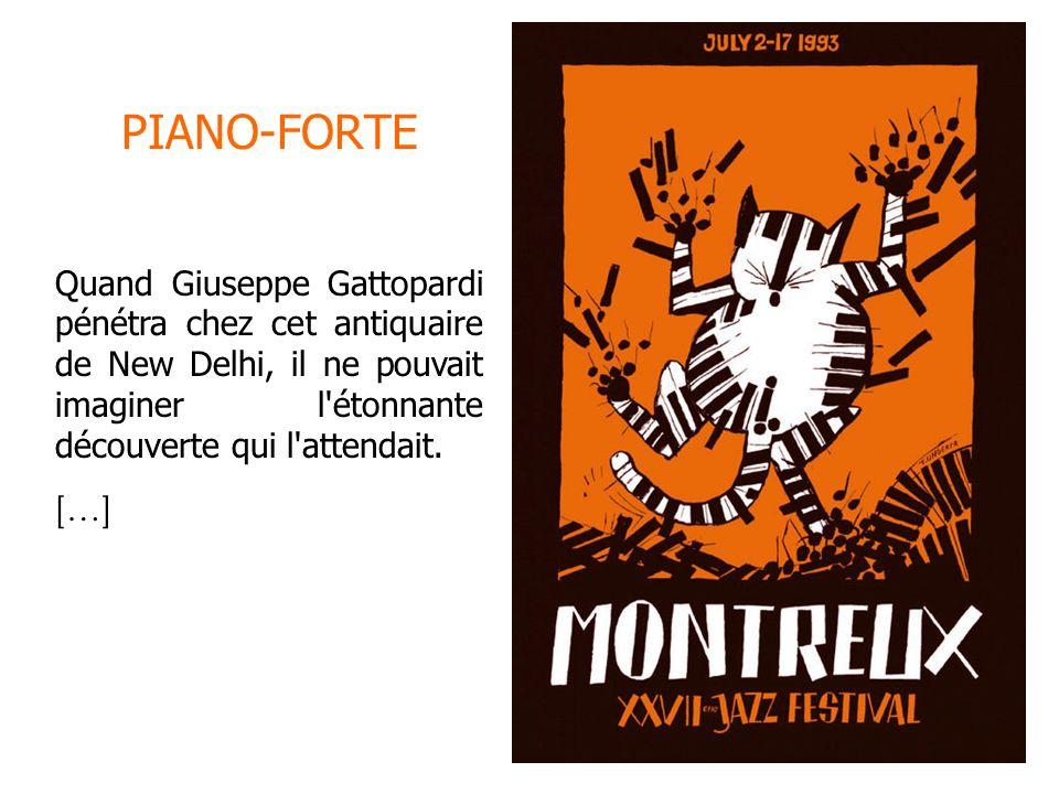 PIANO-FORTE Quand Giuseppe Gattopardi pénétra chez cet antiquaire de New Delhi, il ne pouvait imaginer l'étonnante découverte qui l'attendait. [ … ]