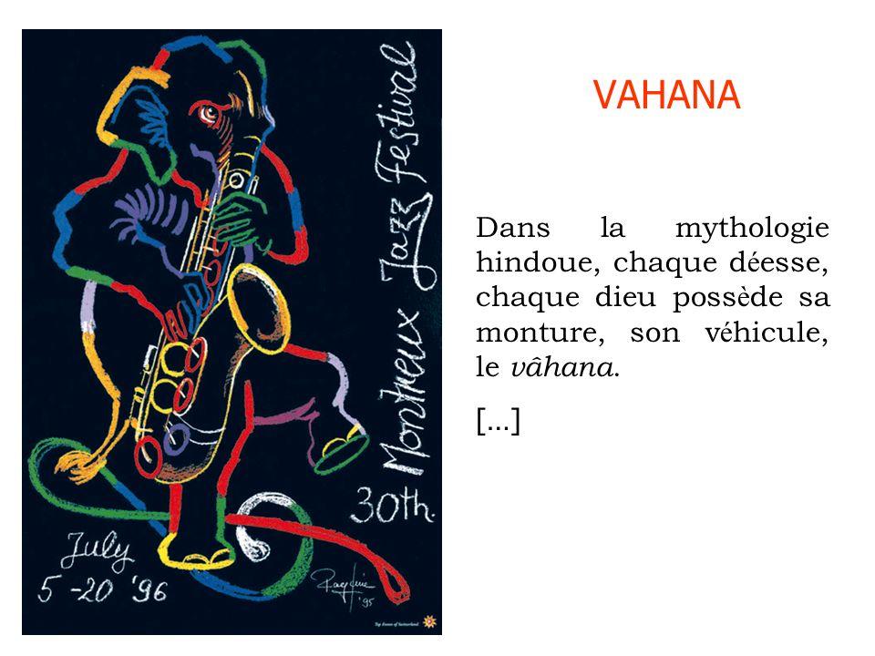 VAHANA Dans la mythologie hindoue, chaque d é esse, chaque dieu poss è de sa monture, son v é hicule, le vâhana. […]