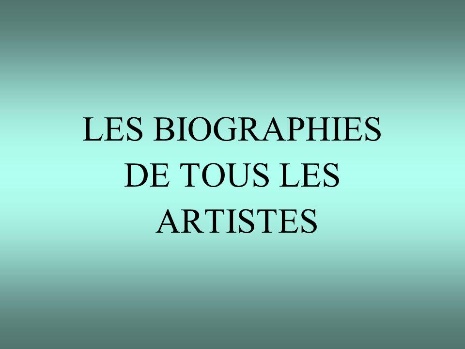 LES BIOGRAPHIES DE TOUS LES ARTISTES