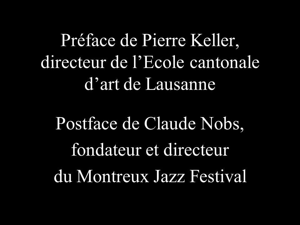 Préface de Pierre Keller, directeur de lEcole cantonale dart de Lausanne Postface de Claude Nobs, fondateur et directeur du Montreux Jazz Festival