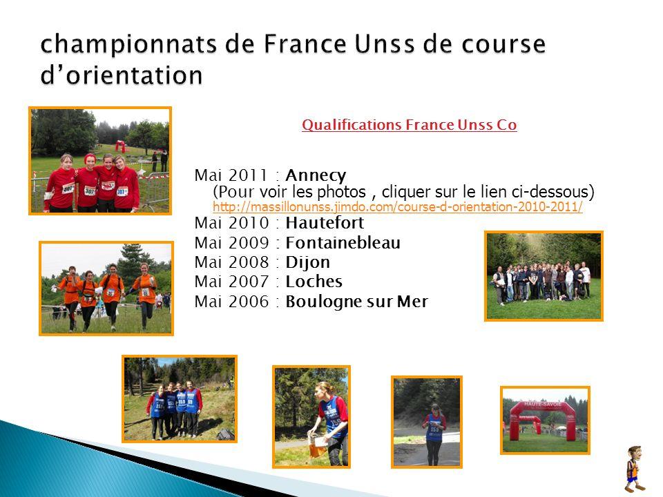 Qualifications France Unss Co Mai 2011 : Annecy (Pour voir les photos, cliquer sur le lien ci-dessous) http://massillonunss.jimdo.com/course-d-orientation-2010-2011/ http://massillonunss.jimdo.com/course-d-orientation-2010-2011/ Mai 2010 : Hautefort Mai 2009 : Fontainebleau Mai 2008 : Dijon Mai 2007 : Loches Mai 2006 : Boulogne sur Mer