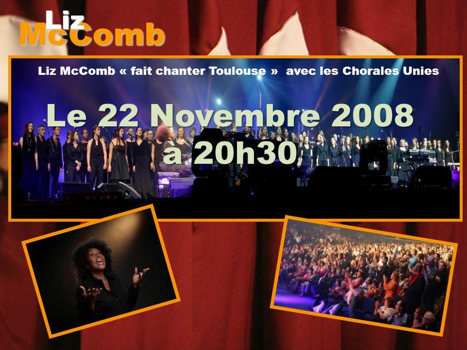 McComb Liz Fait chanter Toulouse… 22 Novembre 2008 à la Halle aux Grains de TOULOUSE Concert au profit de lassociation Main Tendue 31 Le feu sacré du GOSPEL...