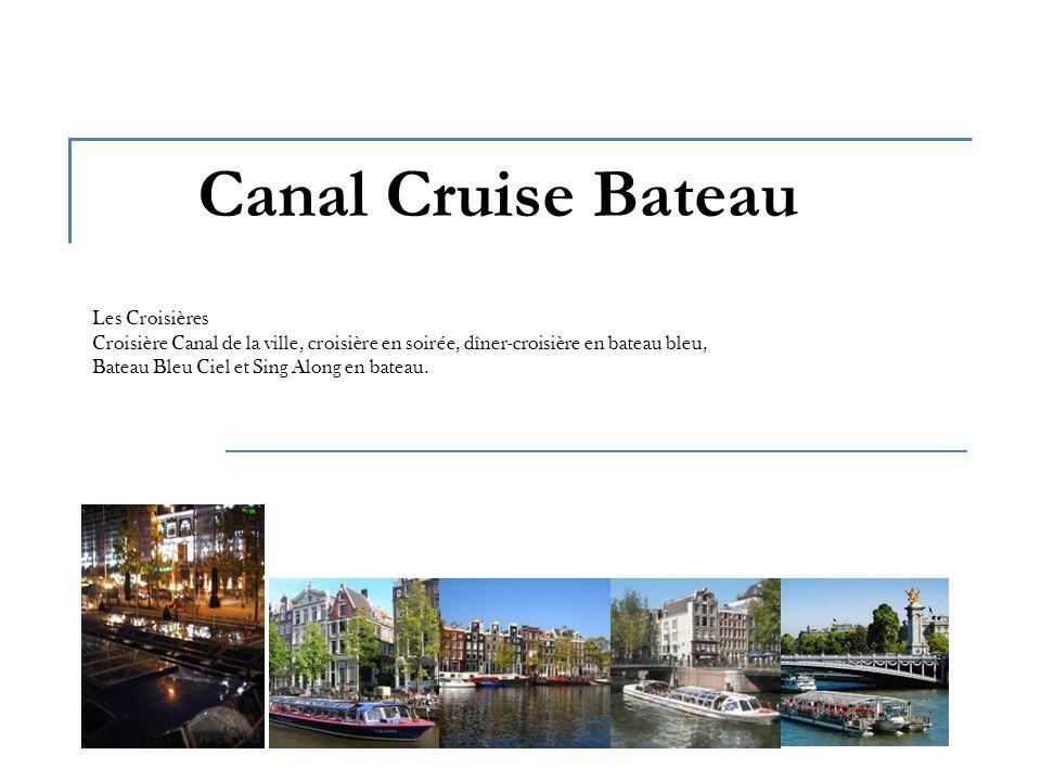 Canal Cruise Bateau Les Croisières Croisière Canal de la ville, croisière en soirée, dîner-croisière en bateau bleu, Bateau Bleu Ciel et Sing Along en bateau.
