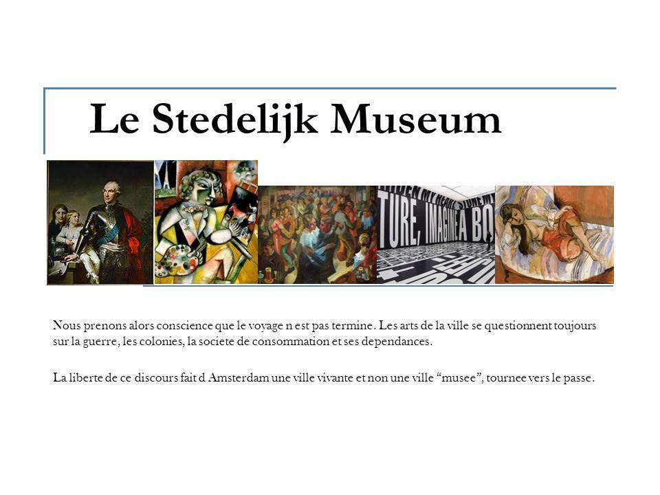 Le Stedelijk Museum Nous prenons alors conscience que le voyage n est pas termine.
