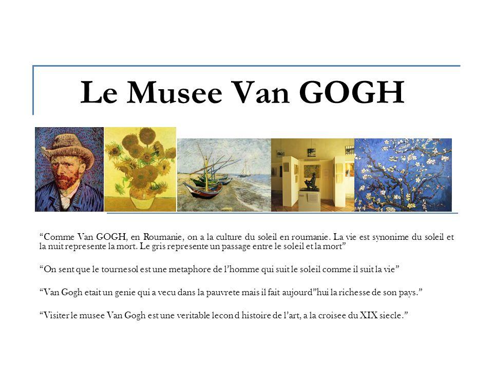 Le Musee Van GOGH Comme Van GOGH, en Roumanie, on a la culture du soleil en roumanie.