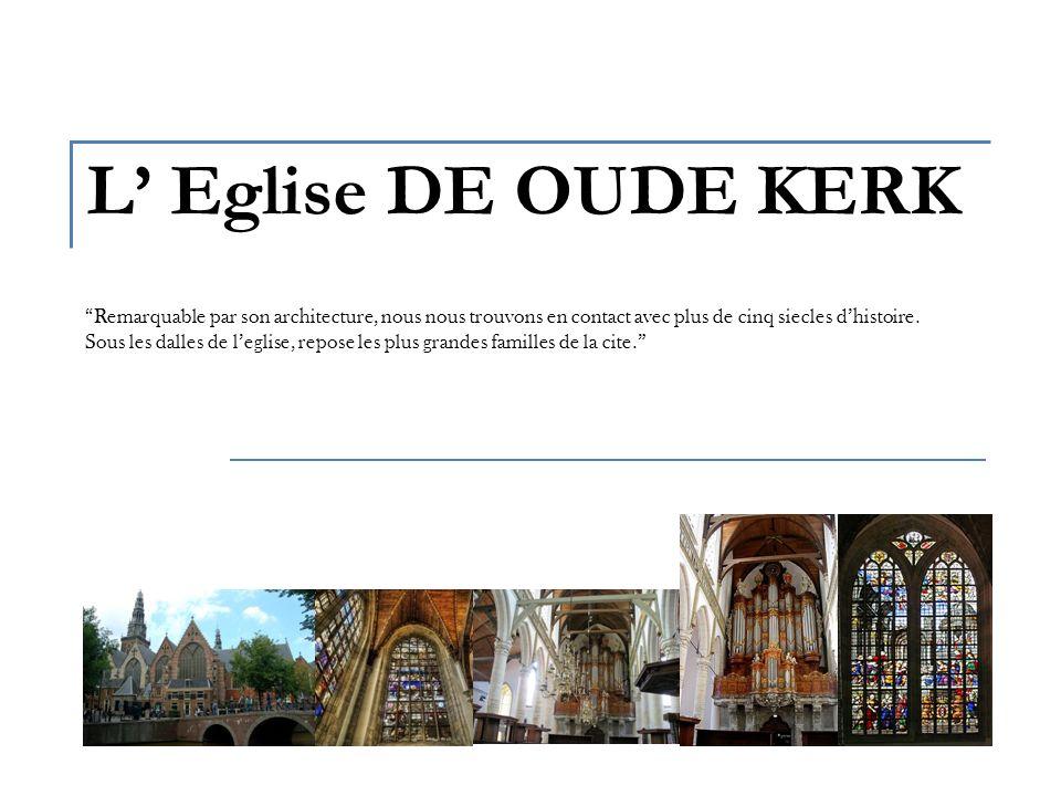 L Eglise DE OUDE KERK Remarquable par son architecture, nous nous trouvons en contact avec plus de cinq siecles dhistoire.
