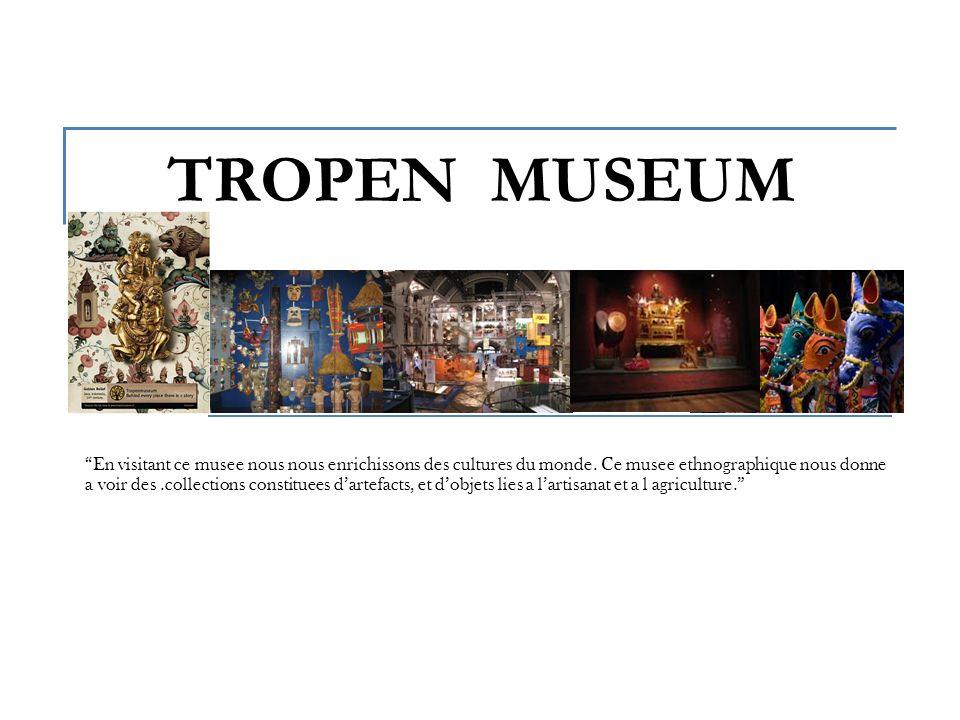 TROPEN MUSEUM En visitant ce musee nous nous enrichissons des cultures du monde.