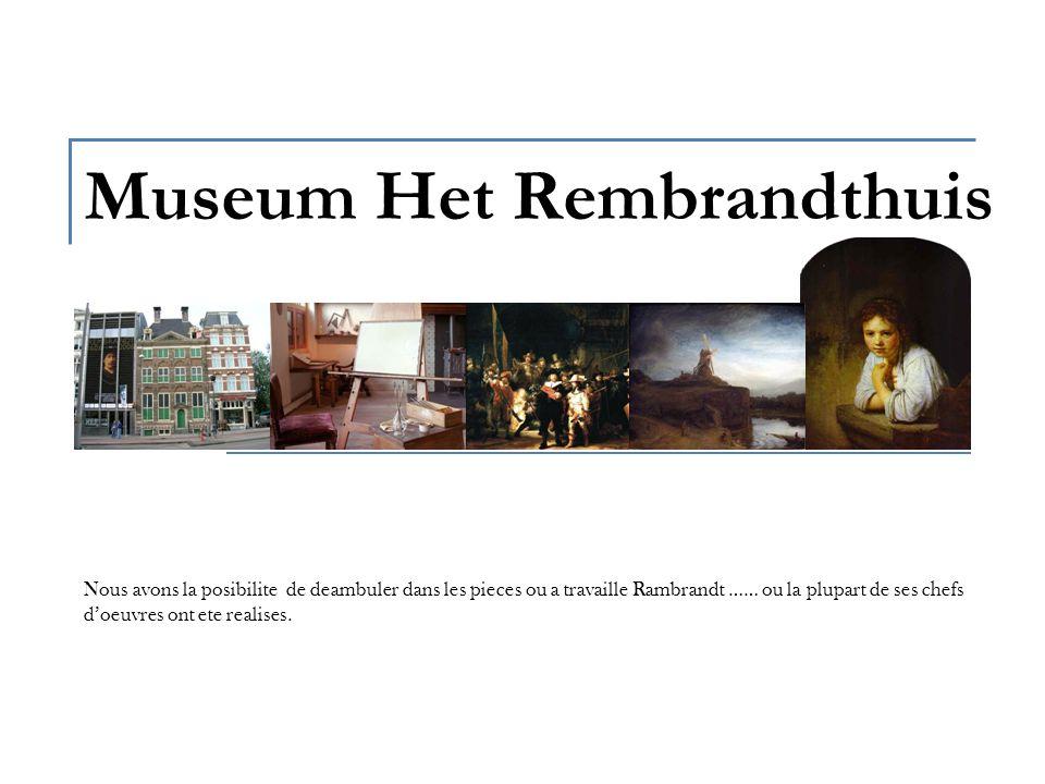 Museum Het Rembrandthuis Nous avons la posibilite de deambuler dans les pieces ou a travaille Rambrandt …… ou la plupart de ses chefs doeuvres ont ete realises.