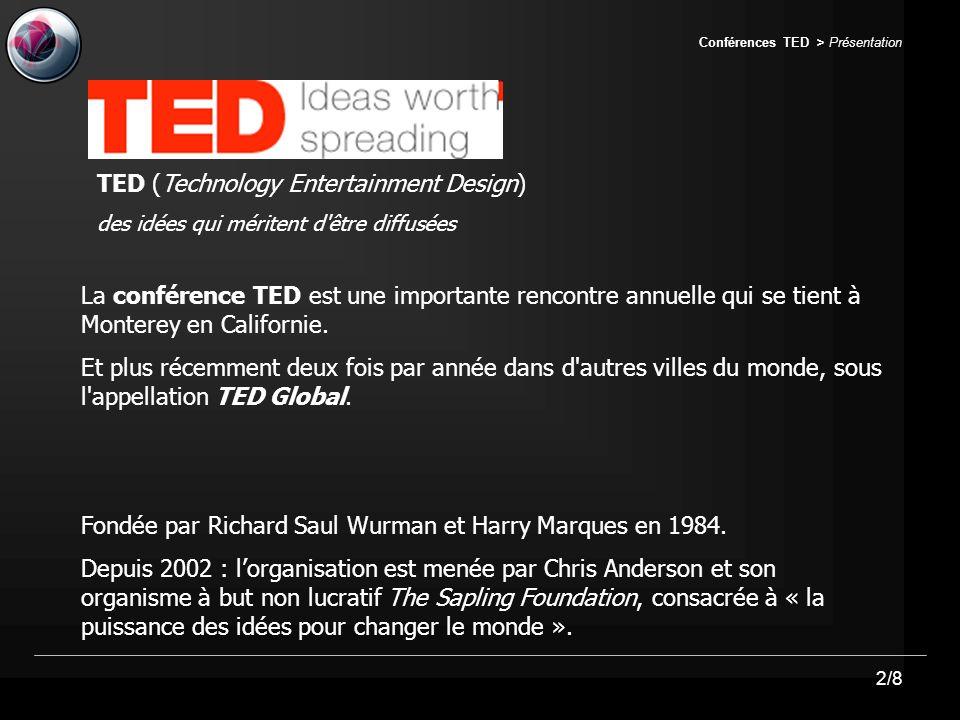 2/8 Conférences TED > Présentation TED (Technology Entertainment Design) des idées qui méritent d être diffusées La conférence TED est une importante rencontre annuelle qui se tient à Monterey en Californie.