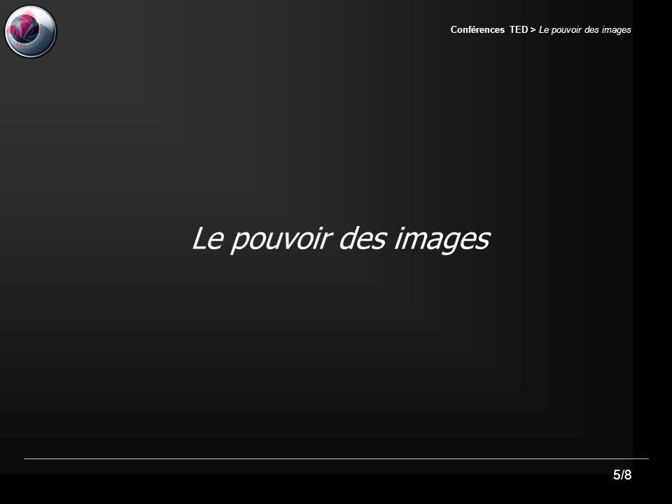 5/8 Conférences TED > Le pouvoir des images Le pouvoir des images