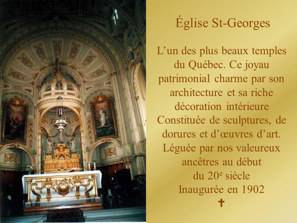 Église St-Georges Lun des plus beaux temples du Québec. Ce joyau patrimonial charme par son architecture et sa riche décoration intérieure Constituée