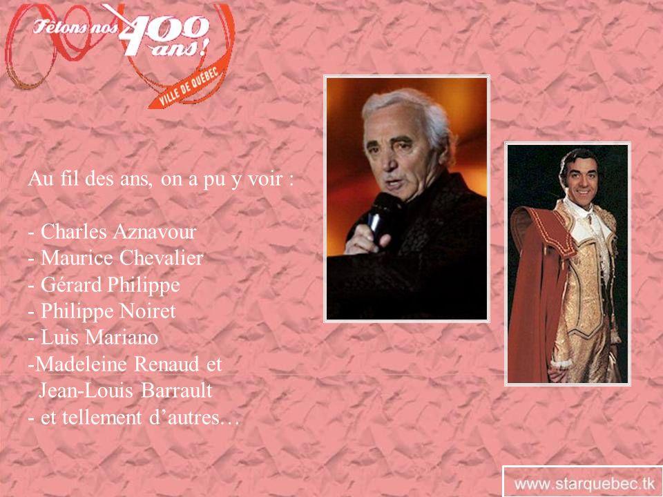 Au fil des ans, on a pu y voir : - Charles Aznavour - Maurice Chevalier - Gérard Philippe - Philippe Noiret - Luis Mariano -Madeleine Renaud et Jean-L