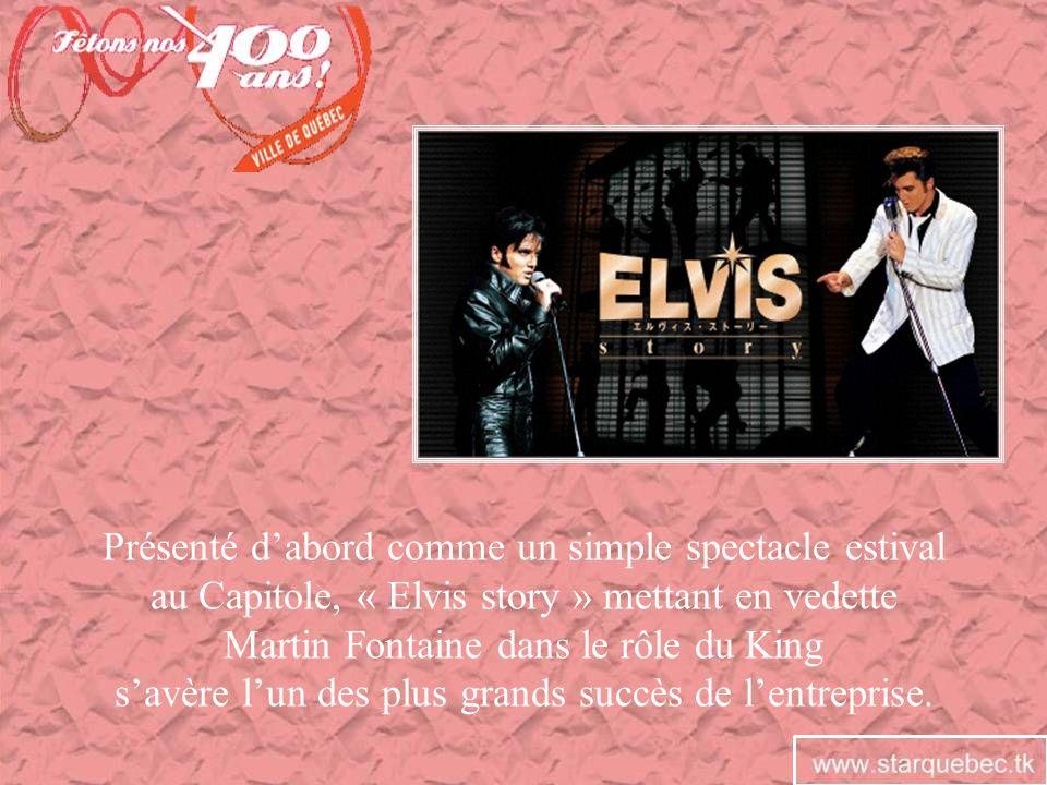 Présenté dabord comme un simple spectacle estival au Capitole, « Elvis story » mettant en vedette Martin Fontaine dans le rôle du King savère lun des