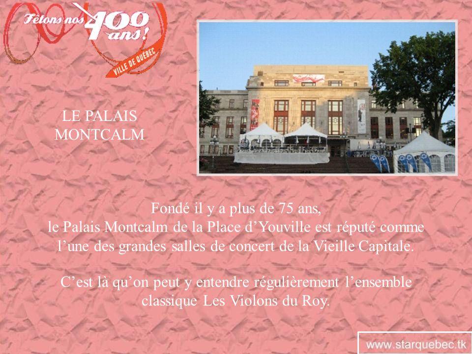 LE PALAIS MONTCALM Fondé il y a plus de 75 ans, le Palais Montcalm de la Place dYouville est réputé comme lune des grandes salles de concert de la Vie