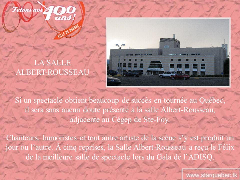 LA SALLE ALBERT-ROUSSEAU Si un spectacle obtient beaucoup de succès en tournée au Québec, il sera sans aucun doute présenté à la salle Albert-Rousseau