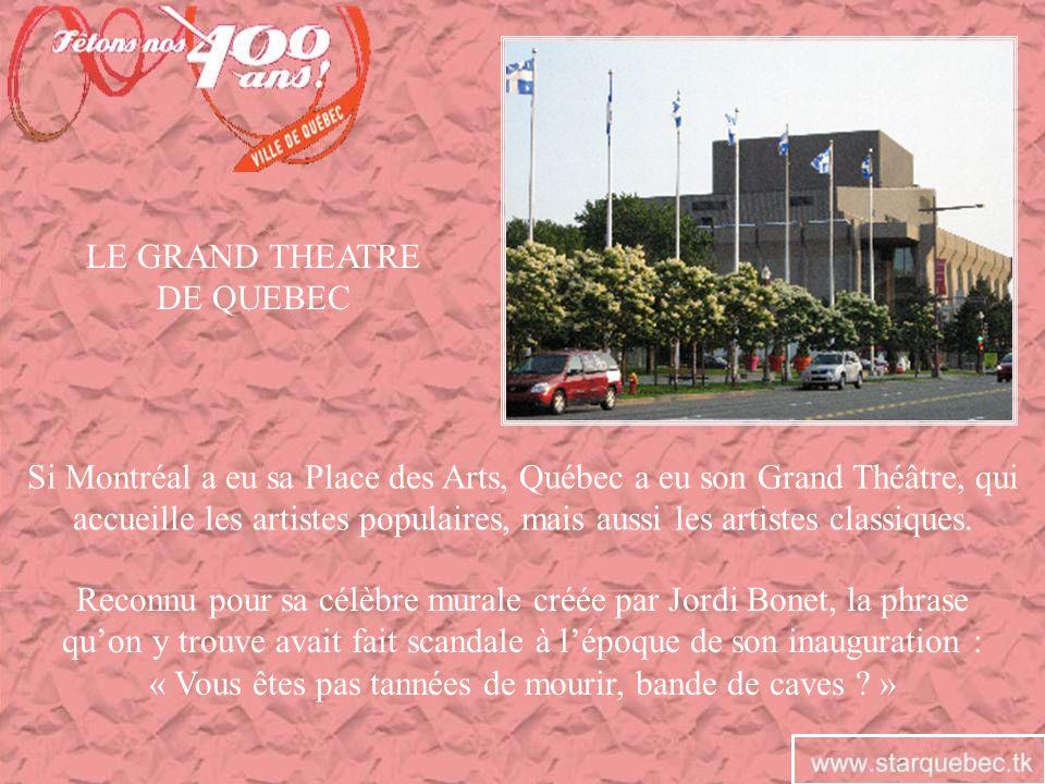 LE GRAND THEATRE DE QUEBEC Si Montréal a eu sa Place des Arts, Québec a eu son Grand Théâtre, qui accueille les artistes populaires, mais aussi les ar