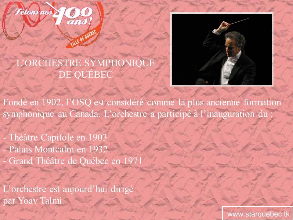 LORCHESTRE SYMPHONIQUE DE QUÉBEC Fondé en 1902, lOSQ est considéré comme la plus ancienne formation symphonique au Canada. Lorchestre a participé à li