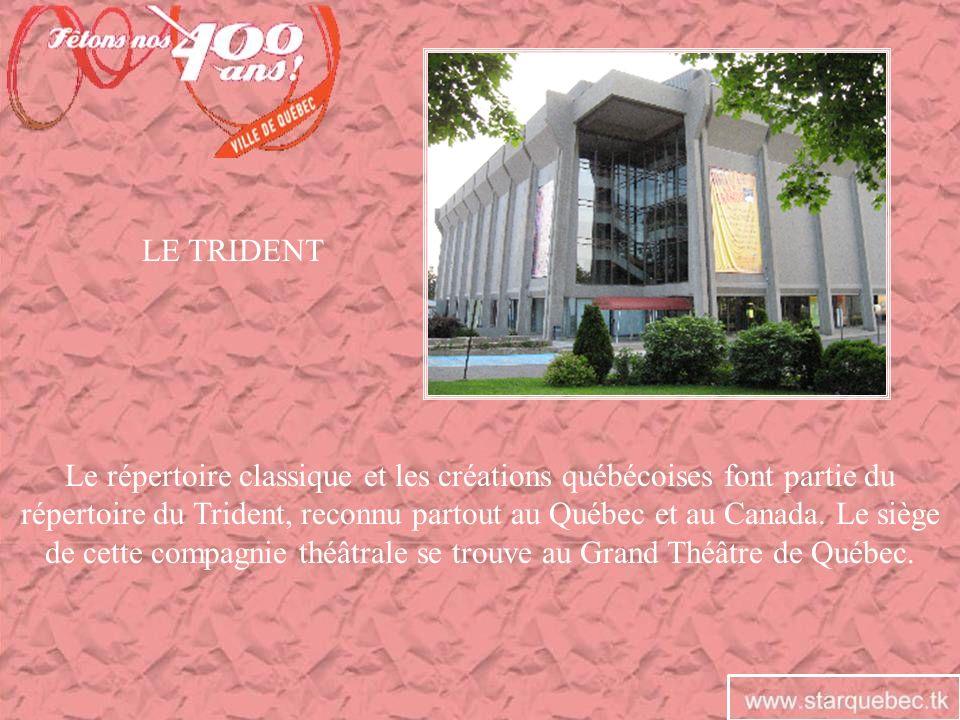 LE TRIDENT Le répertoire classique et les créations québécoises font partie du répertoire du Trident, reconnu partout au Québec et au Canada. Le siège