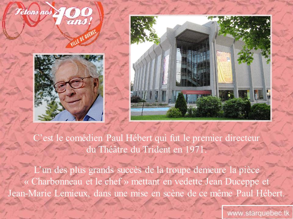 Cest le comédien Paul Hébert qui fut le premier directeur du Théâtre du Trident en 1971. Lun des plus grands succès de la troupe demeure la pièce « Ch