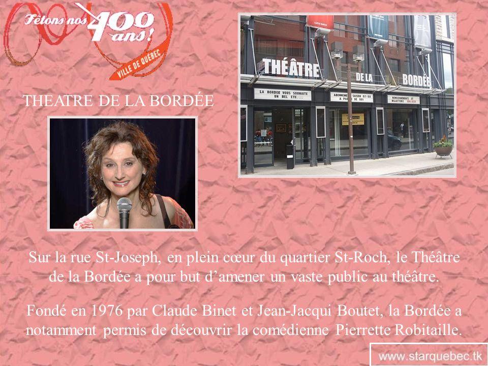 THEATRE DE LA BORDÉE Sur la rue St-Joseph, en plein cœur du quartier St-Roch, le Théâtre de la Bordée a pour but damener un vaste public au théâtre. F