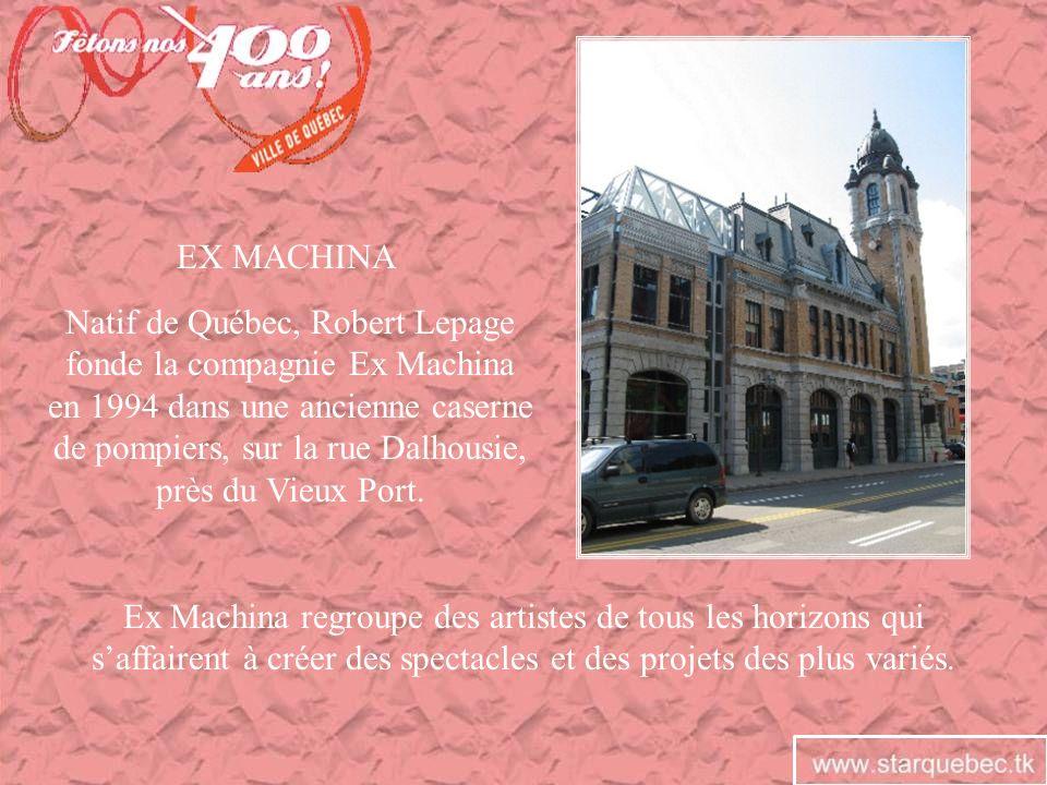 EX MACHINA Natif de Québec, Robert Lepage fonde la compagnie Ex Machina en 1994 dans une ancienne caserne de pompiers, sur la rue Dalhousie, près du V