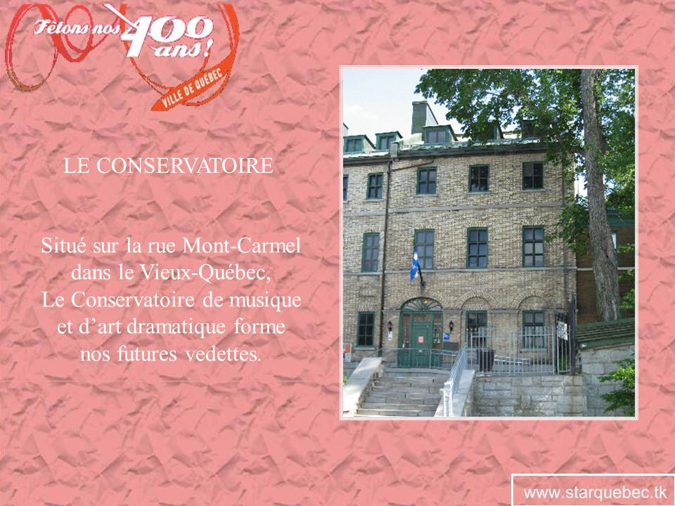 LE CONSERVATOIRE Situé sur la rue Mont-Carmel dans le Vieux-Québec, Le Conservatoire de musique et dart dramatique forme nos futures vedettes.