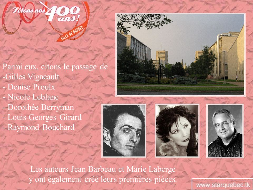 Parmi eux, citons le passage de -Gilles Vigneault - Denise Proulx - Nicole Leblanc - Dorothée Berryman - Louis-Georges Girard - Raymond Bouchard Les a