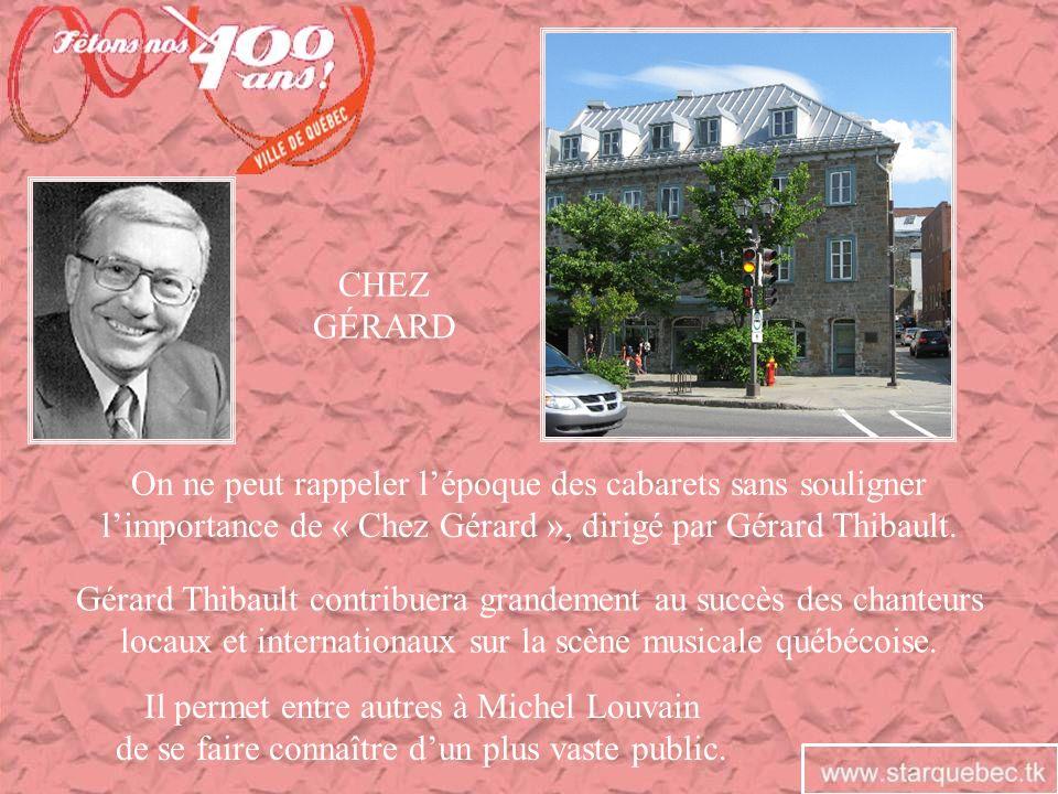 On ne peut rappeler lépoque des cabarets sans souligner limportance de « Chez Gérard », dirigé par Gérard Thibault. CHEZ GÉRARD Gérard Thibault contri
