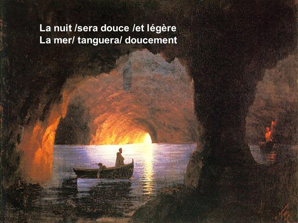 La nuit /sera douce /et légère La mer/ tanguera/ doucement